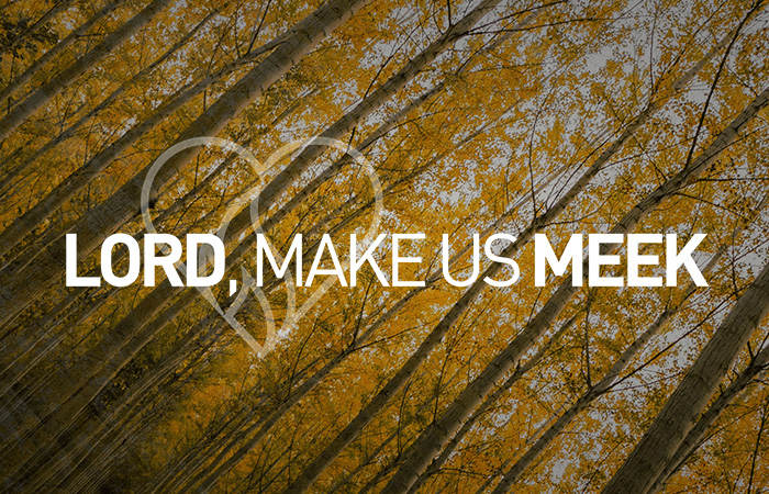 Lord, Make us Meek!